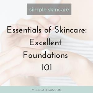 Essentials of Skincare 101: Creating Excellent Foundations