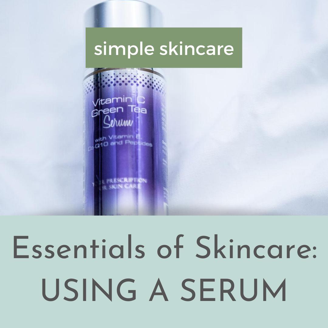 Essentials of Skincare: Using a Serum