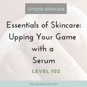 Essentials of Skincare 102: Upping Your Game with a Serum