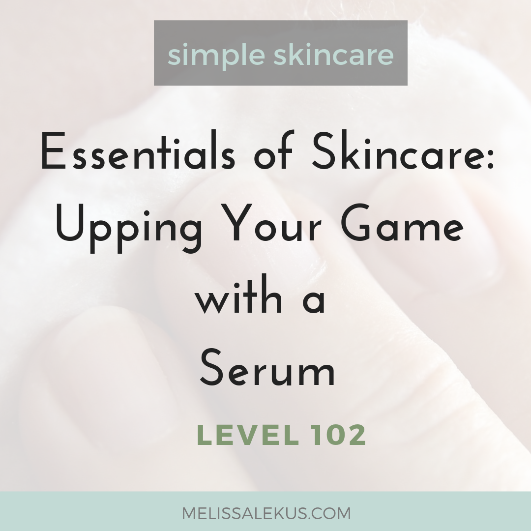 Essentials of Skincare 102: Upping Your Game