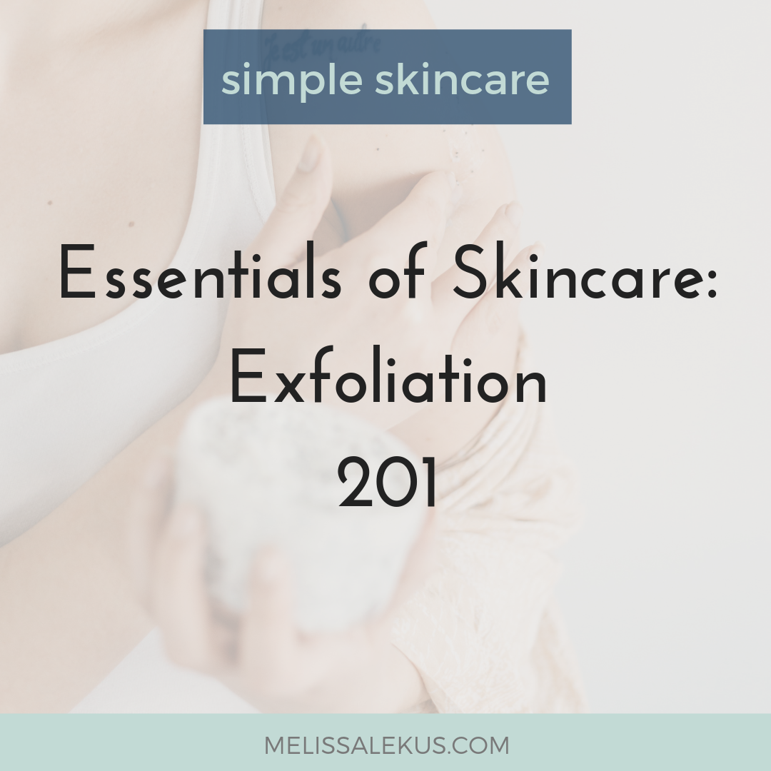 Essentials of Skincare 201: Exfoliation