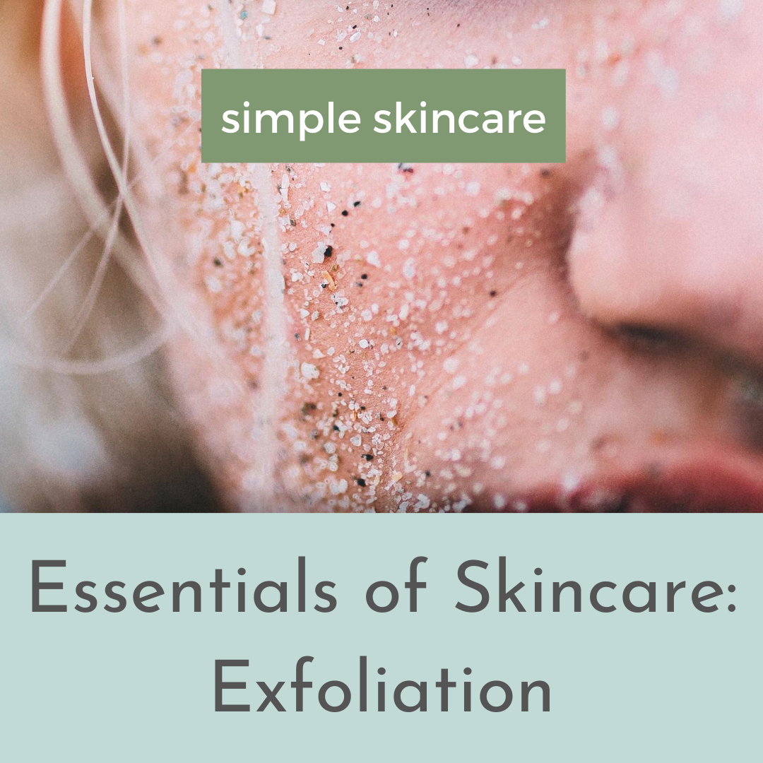 Essentials of Skincare: All About Exfoliation