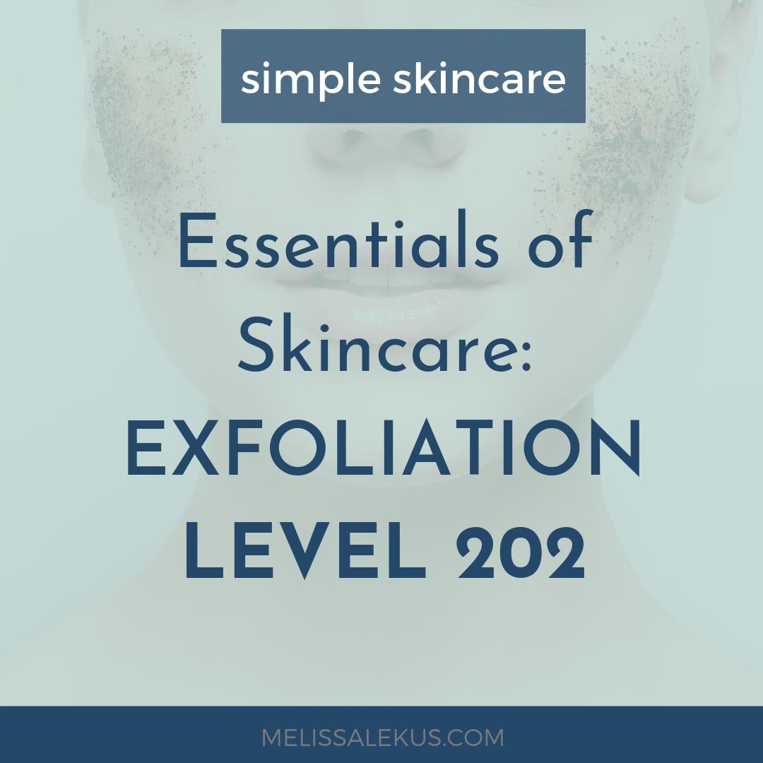 Essentials of Skincare Level 202: Exfoliation